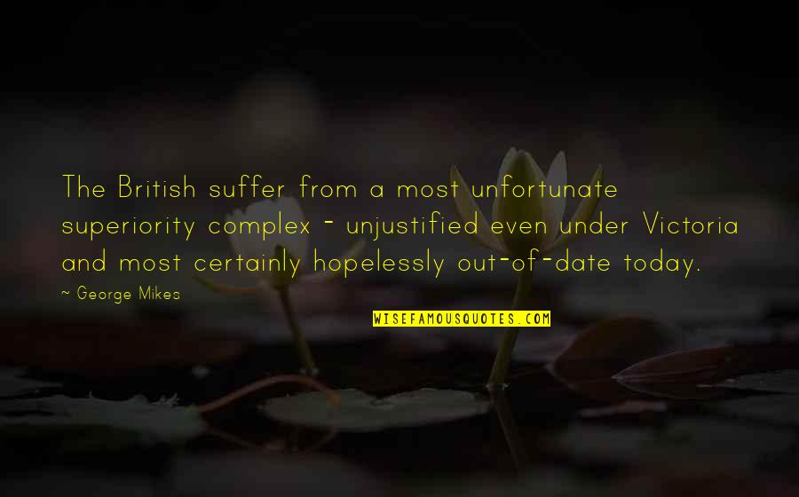 Superiority Complex Quotes By George Mikes: The British suffer from a most unfortunate superiority