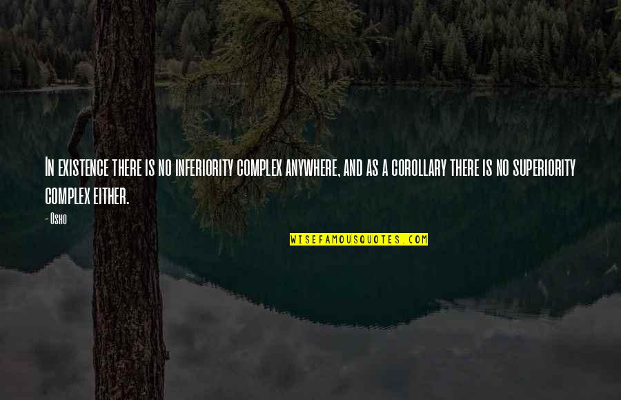 Superiority Complex Quotes By Osho: In existence there is no inferiority complex anywhere,