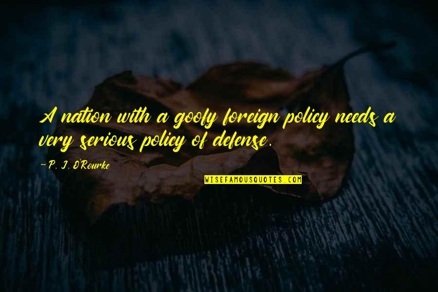 Superiority Complex Quotes By P. J. O'Rourke: A nation with a goofy foreign policy needs