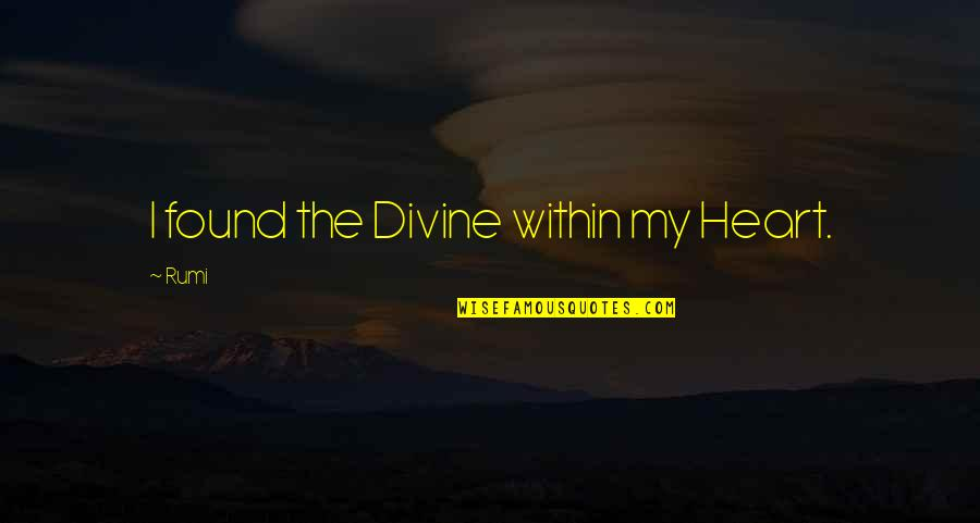 Superiority Complex Quotes By Rumi: I found the Divine within my Heart.