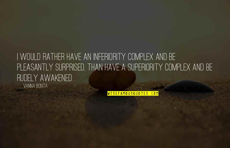 Superiority Complex Quotes By Vanna Bonta: I would rather have an inferiority complex and