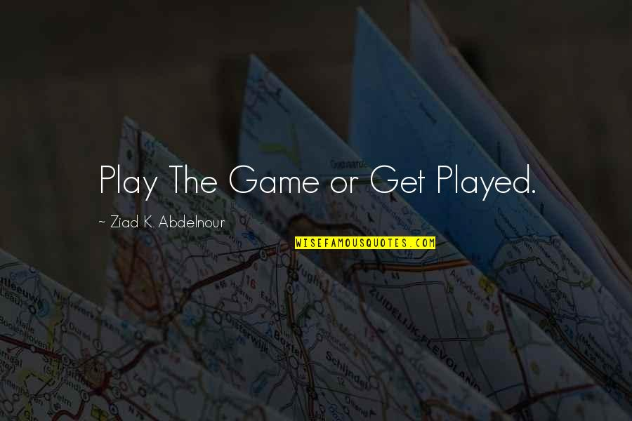 Superman Fortress Of Solitude Quotes By Ziad K. Abdelnour: Play The Game or Get Played.
