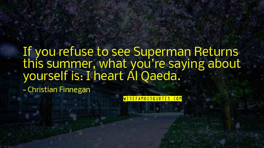 Superman Returns Quotes By Christian Finnegan: If you refuse to see Superman Returns this
