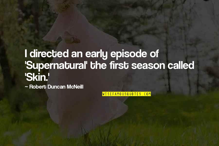 Supernatural Season 2 Episode 9 Quotes By Robert Duncan McNeill: I directed an early episode of 'Supernatural' the