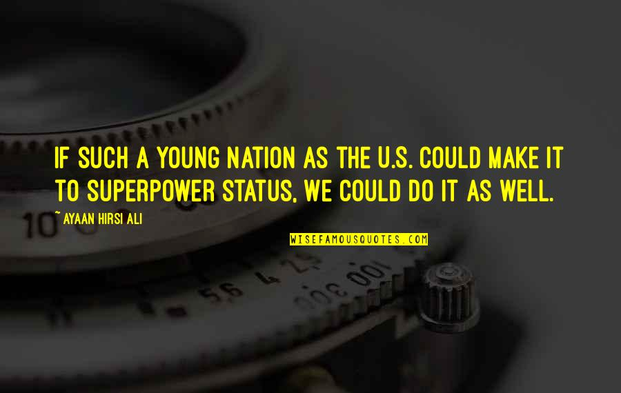 Superpower Status Quotes By Ayaan Hirsi Ali: If such a young nation as the U.S.