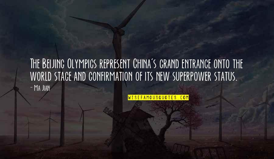 Superpower Status Quotes By Ma Jian: The Beijing Olympics represent China's grand entrance onto
