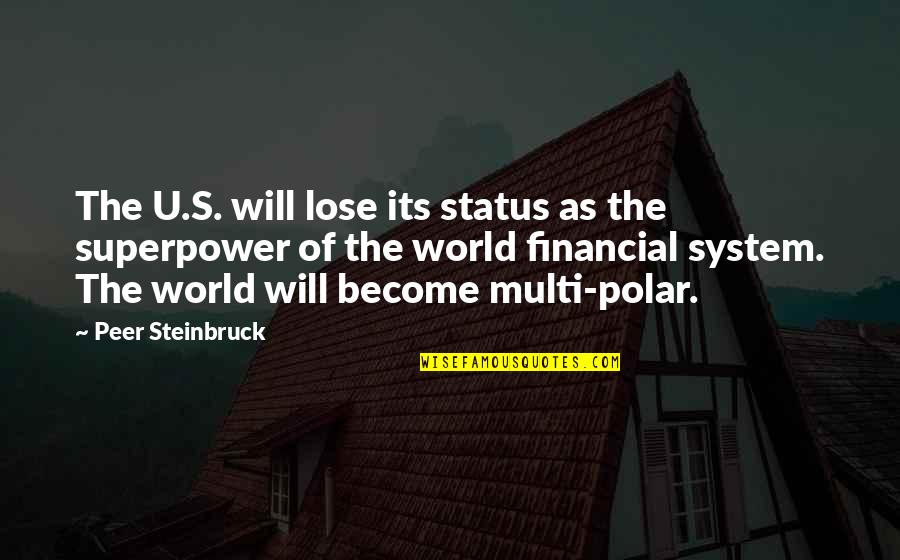 Superpower Status Quotes By Peer Steinbruck: The U.S. will lose its status as the