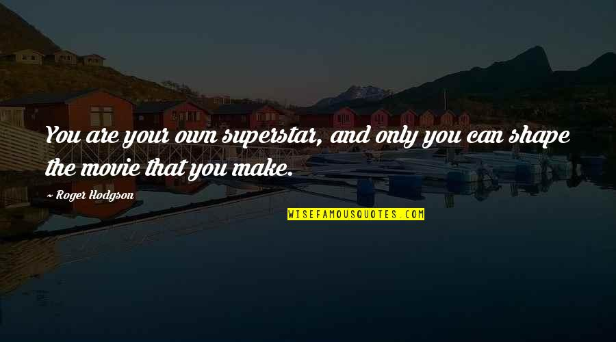Superstar Movie Quotes By Roger Hodgson: You are your own superstar, and only you