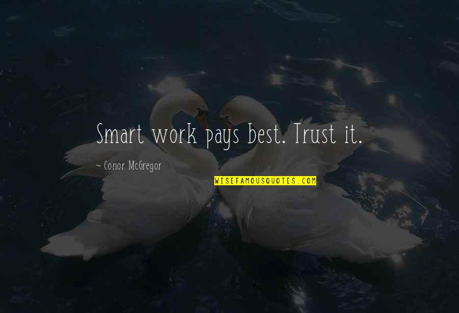 Superstate Quotes By Conor McGregor: Smart work pays best. Trust it.
