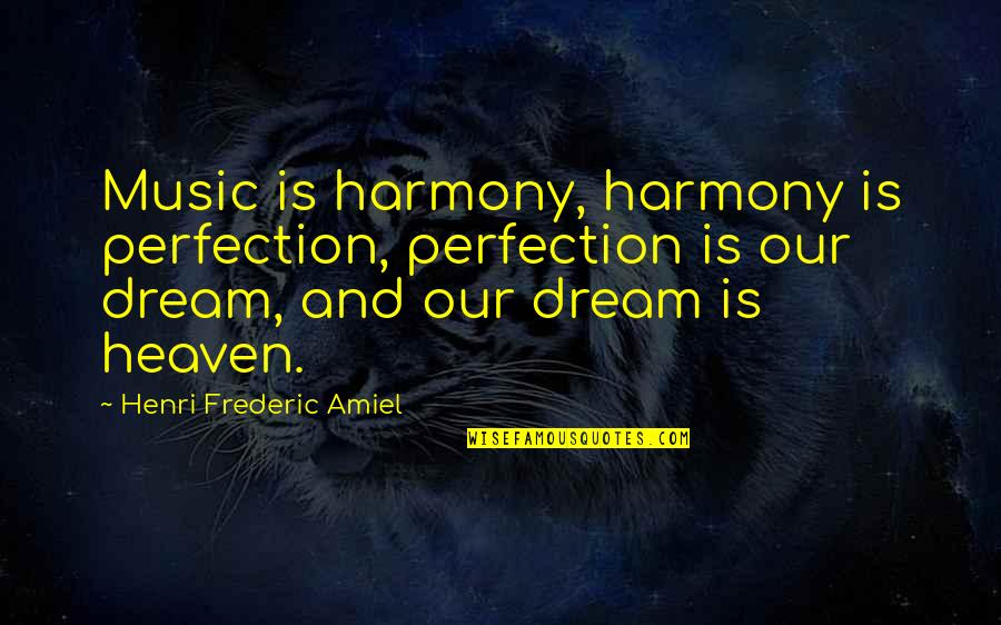 Supertiny Quotes By Henri Frederic Amiel: Music is harmony, harmony is perfection, perfection is