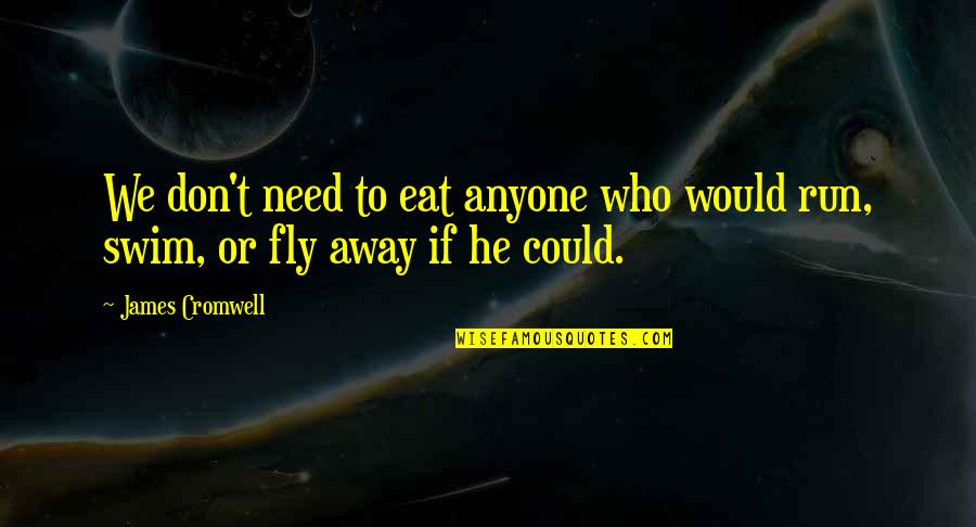 Supertiny Quotes By James Cromwell: We don't need to eat anyone who would