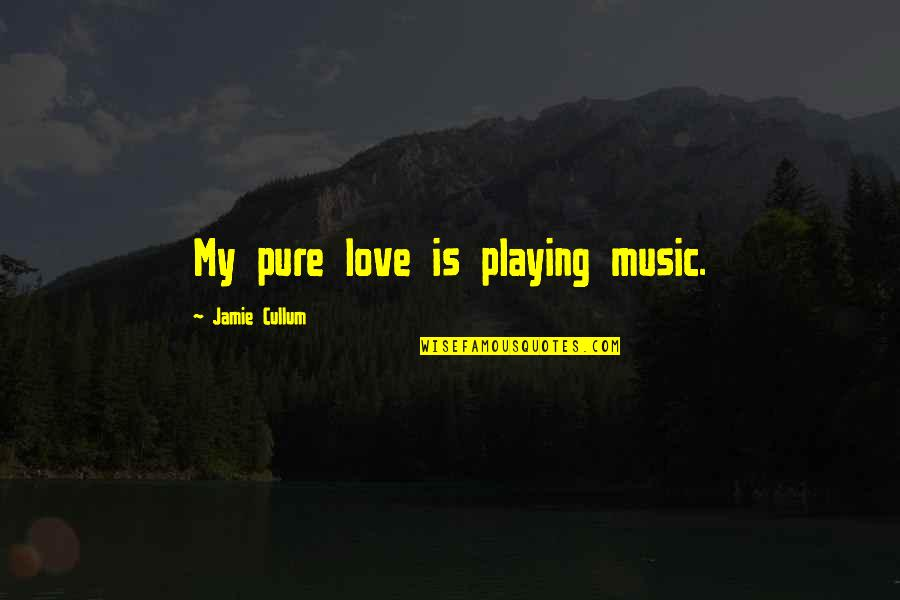 Supertiny Quotes By Jamie Cullum: My pure love is playing music.