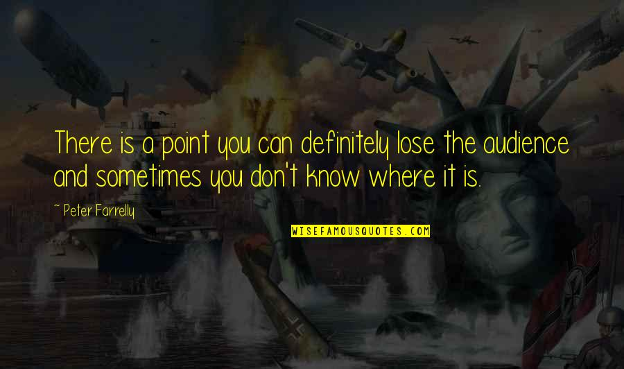 Supertiny Quotes By Peter Farrelly: There is a point you can definitely lose