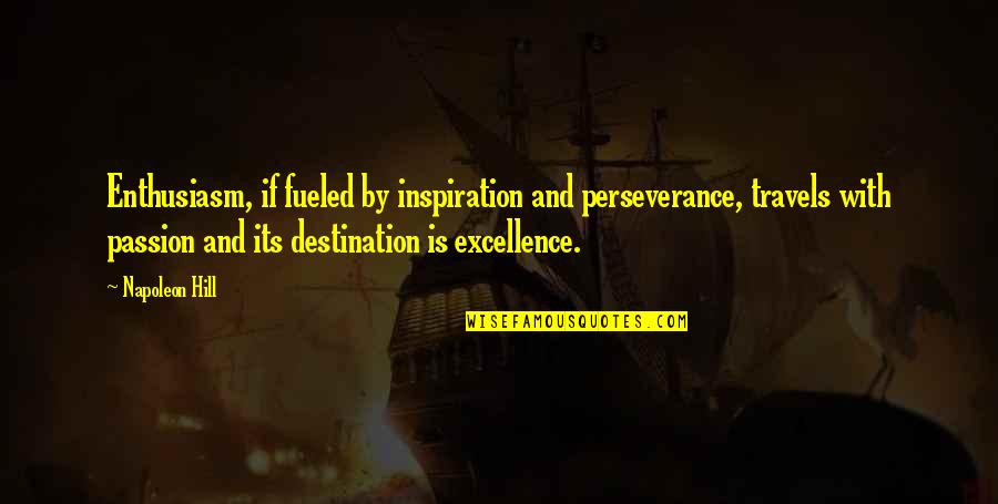 Supervalance Quotes By Napoleon Hill: Enthusiasm, if fueled by inspiration and perseverance, travels