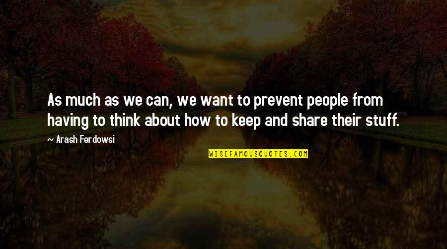 Supervening Quotes By Arash Ferdowsi: As much as we can, we want to