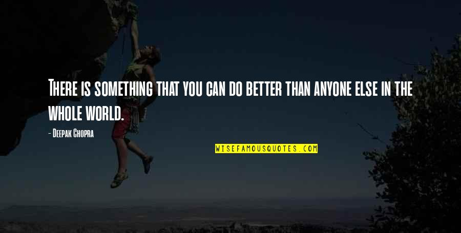 Supervening Quotes By Deepak Chopra: There is something that you can do better