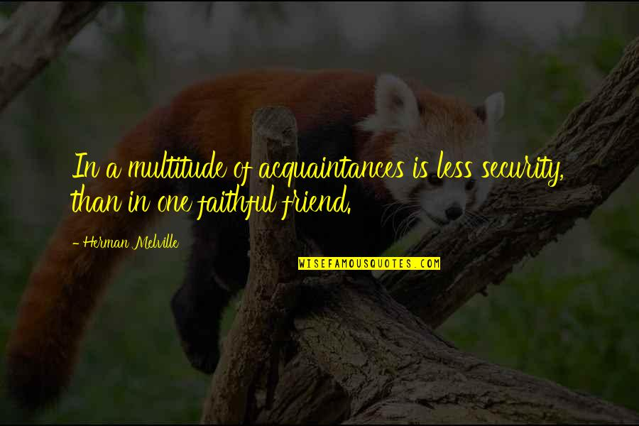 Supervening Quotes By Herman Melville: In a multitude of acquaintances is less security,