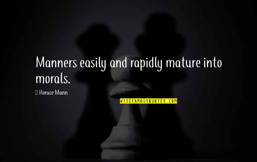 Supervening Quotes By Horace Mann: Manners easily and rapidly mature into morals.