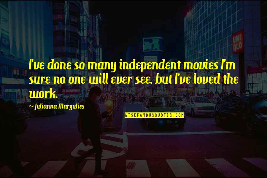 Supervening Quotes By Julianna Margulies: I've done so many independent movies I'm sure
