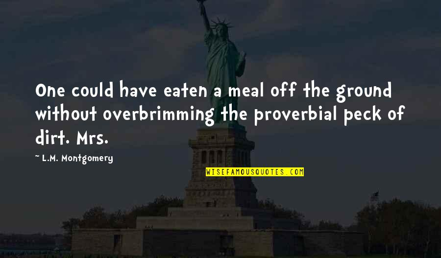 Supervening Quotes By L.M. Montgomery: One could have eaten a meal off the