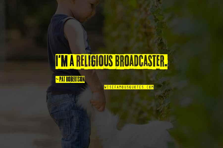 Supervening Quotes By Pat Robertson: I'm a religious broadcaster.