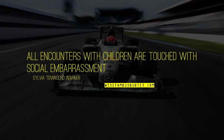 Supervening Quotes By Sylvia Townsend Warner: All encounters with children are touched with social