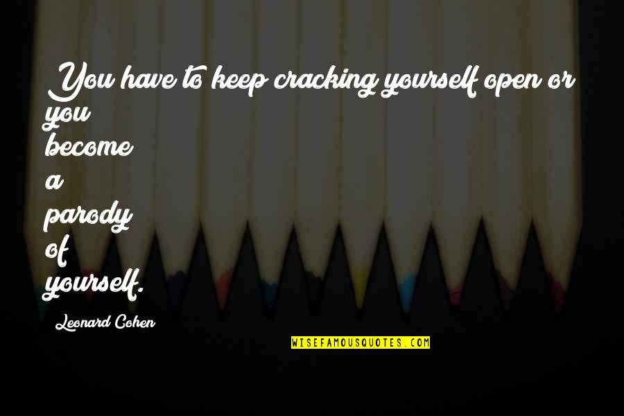Supplanting Quotes By Leonard Cohen: You have to keep cracking yourself open or