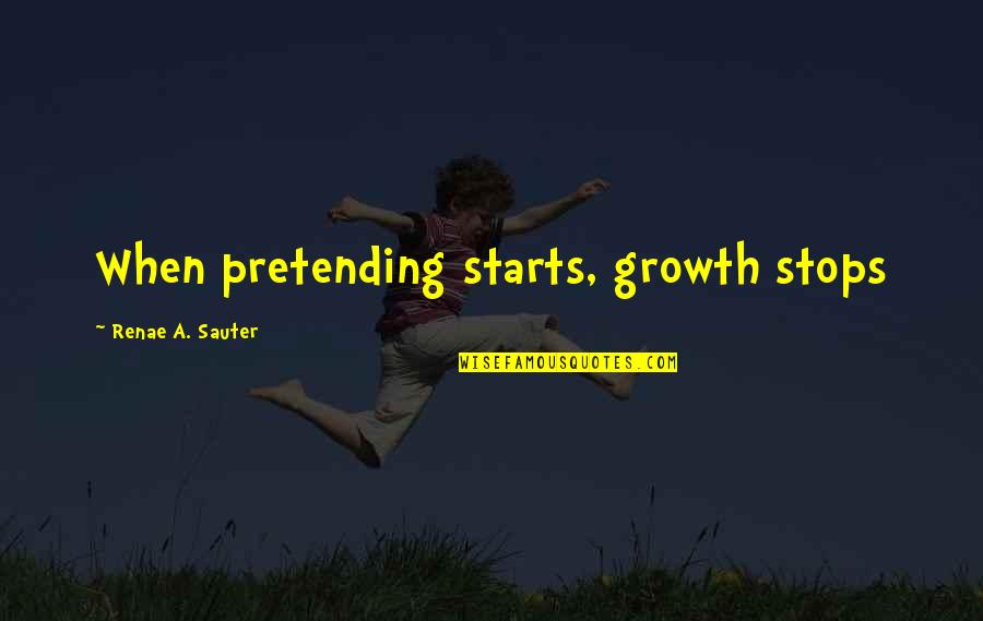 Supplanting Quotes By Renae A. Sauter: When pretending starts, growth stops