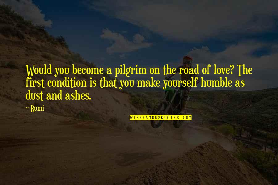 Supplanting Quotes By Rumi: Would you become a pilgrim on the road
