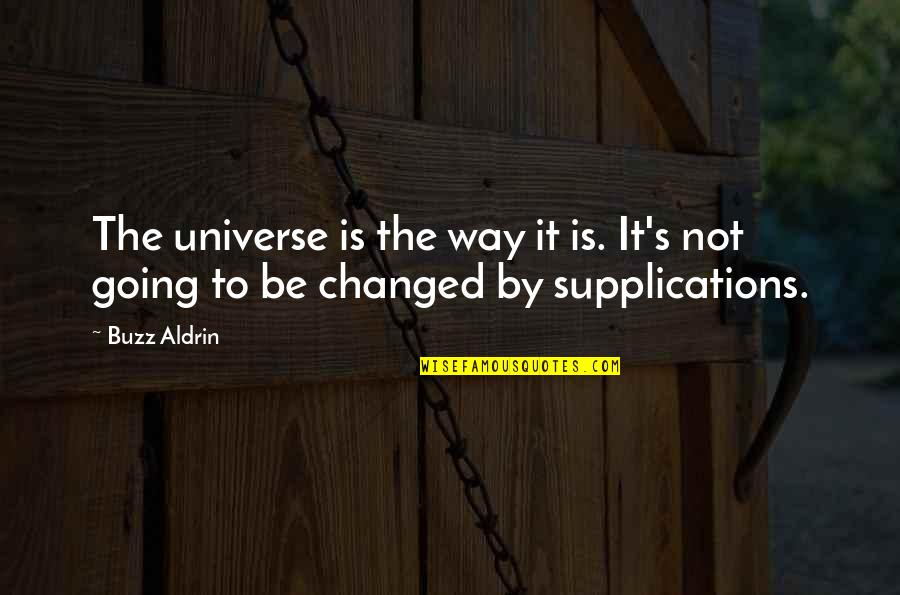 Supplication Quotes By Buzz Aldrin: The universe is the way it is. It's