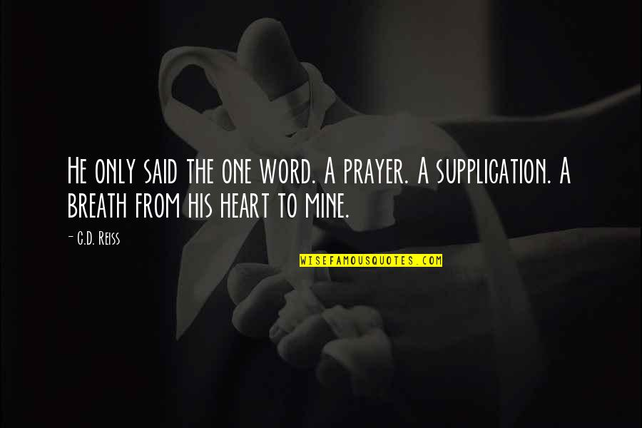 Supplication Quotes By C.D. Reiss: He only said the one word. A prayer.