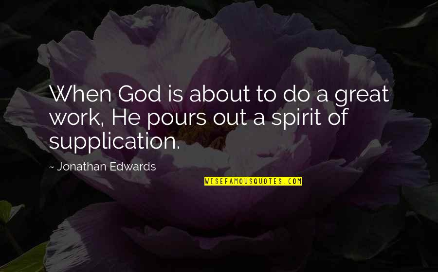 Supplication Quotes By Jonathan Edwards: When God is about to do a great