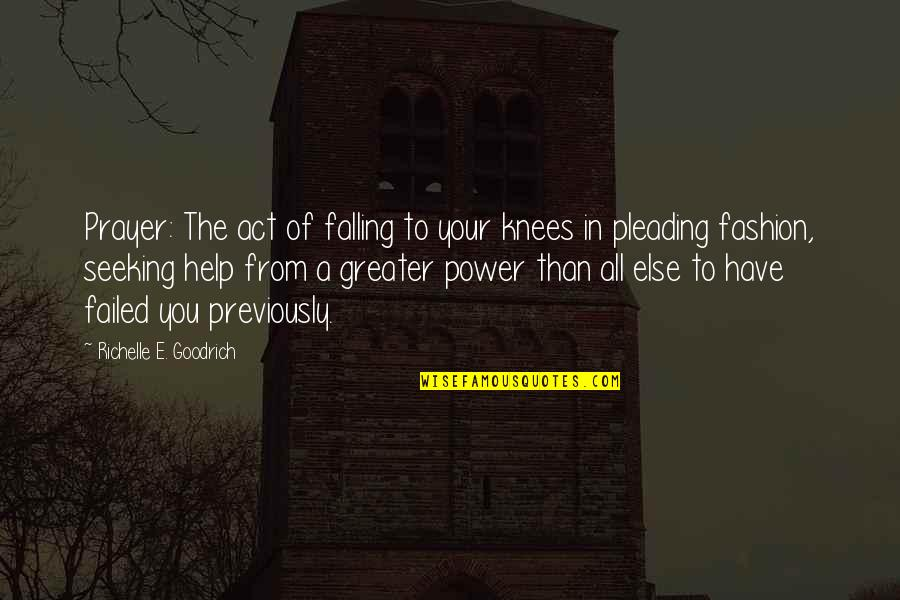 Supplication Quotes By Richelle E. Goodrich: Prayer: The act of falling to your knees