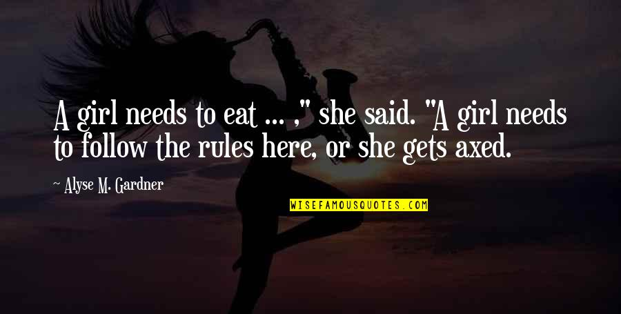 "Support For Someone You Love Quotes By Alyse M. Gardner: A girl needs to eat ... ,"" she"