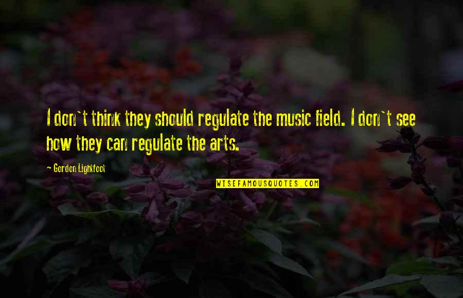 Support For Someone You Love Quotes By Gordon Lightfoot: I don't think they should regulate the music