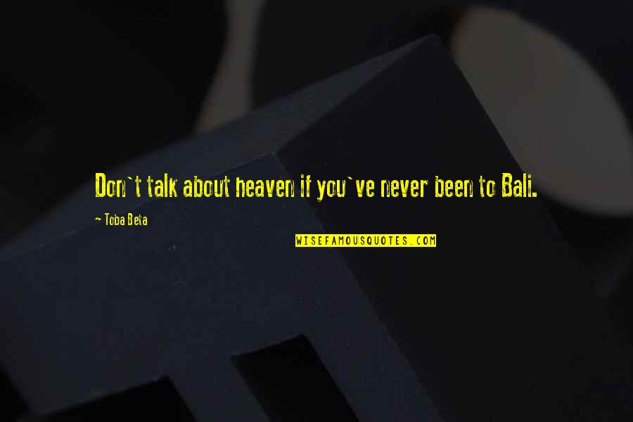 Support For Someone You Love Quotes By Toba Beta: Don't talk about heaven if you've never been