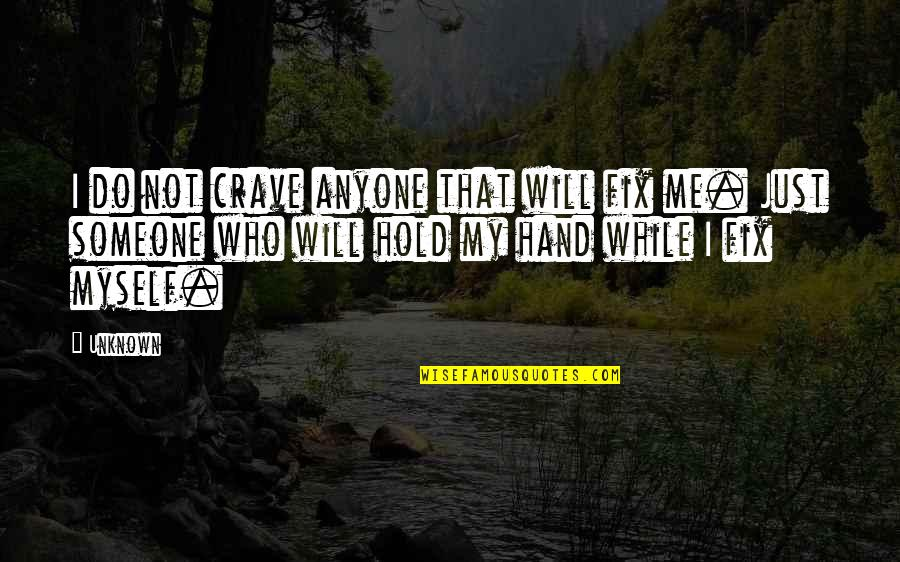 Support For Someone You Love Quotes By Unknown: I do not crave anyone that will fix