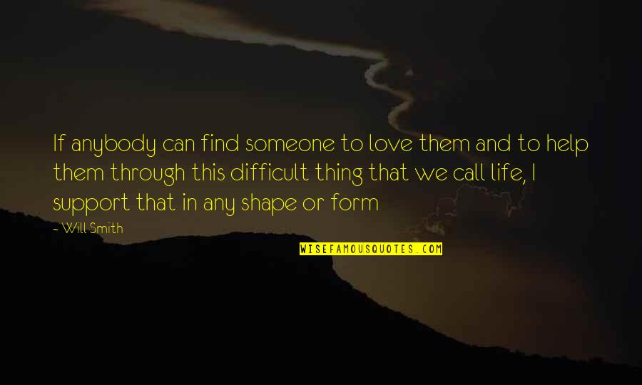 Support For Someone You Love Quotes By Will Smith: If anybody can find someone to love them