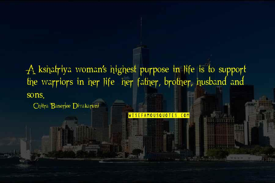 Support My Husband Quotes By Chitra Banerjee Divakaruni: A kshatriya woman's highest purpose in life is