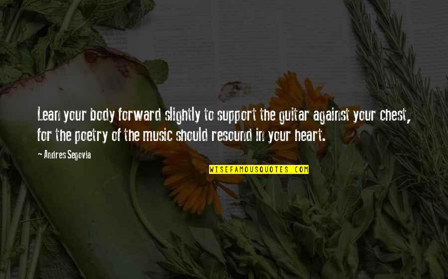 Support My Music Quotes By Andres Segovia: Lean your body forward slightly to support the