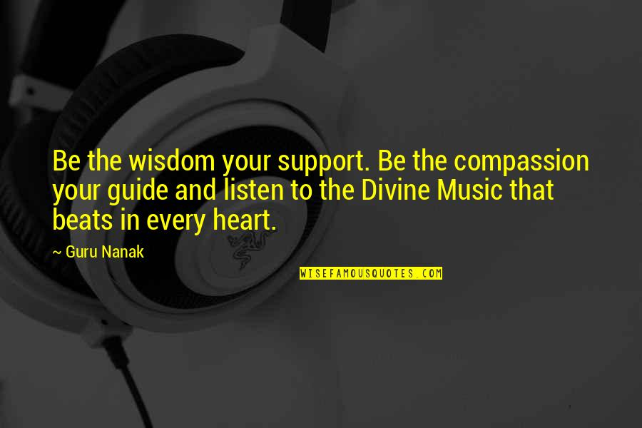 Support My Music Quotes By Guru Nanak: Be the wisdom your support. Be the compassion
