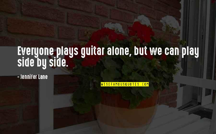 Support My Music Quotes By Jennifer Lane: Everyone plays guitar alone, but we can play