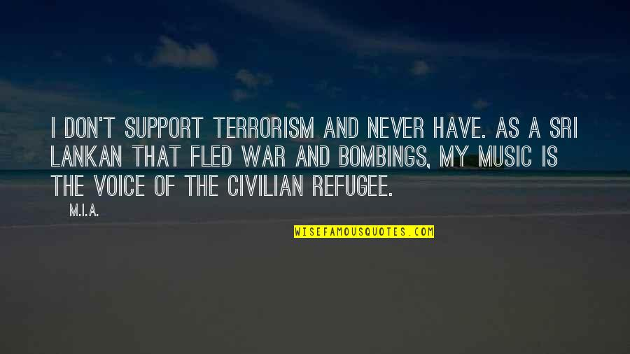 Support My Music Quotes By M.I.A.: I don't support terrorism and never have. As