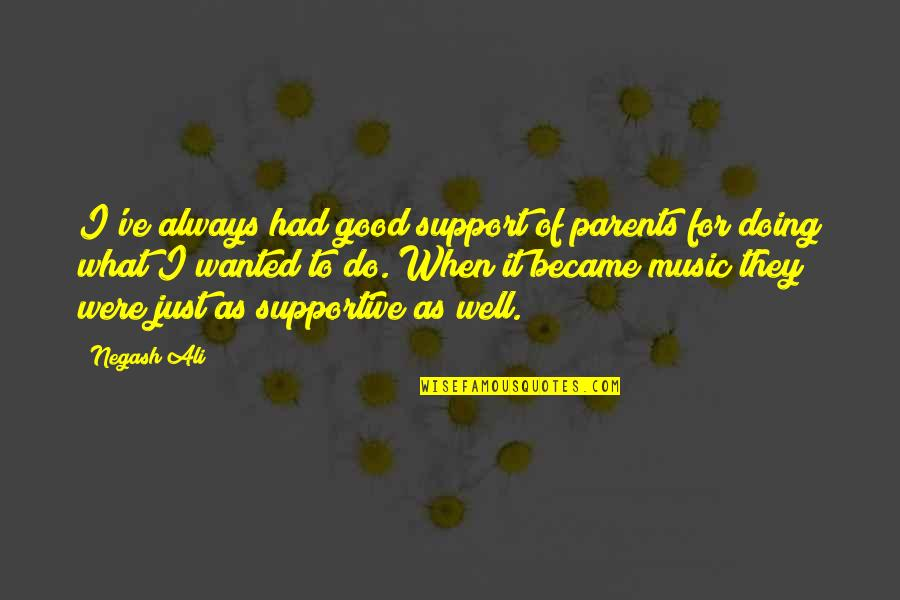 Support My Music Quotes By Negash Ali: I've always had good support of parents for