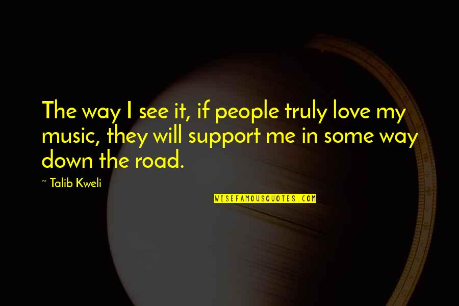 Support My Music Quotes By Talib Kweli: The way I see it, if people truly