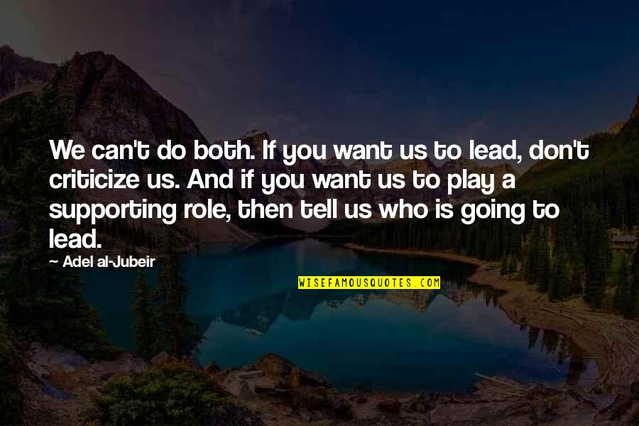 Supporting Each Other Quotes By Adel Al-Jubeir: We can't do both. If you want us