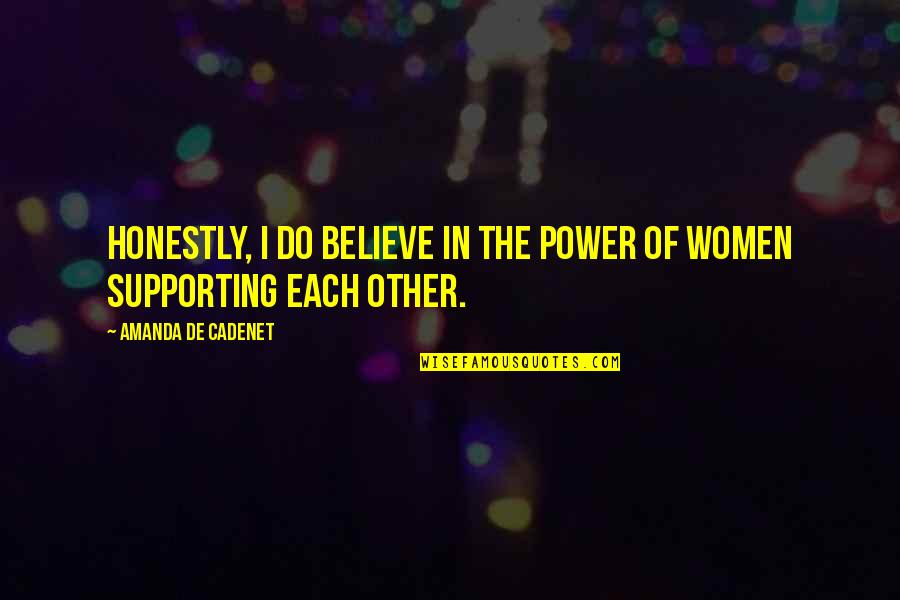Supporting Each Other Quotes By Amanda De Cadenet: Honestly, I do believe in the power of
