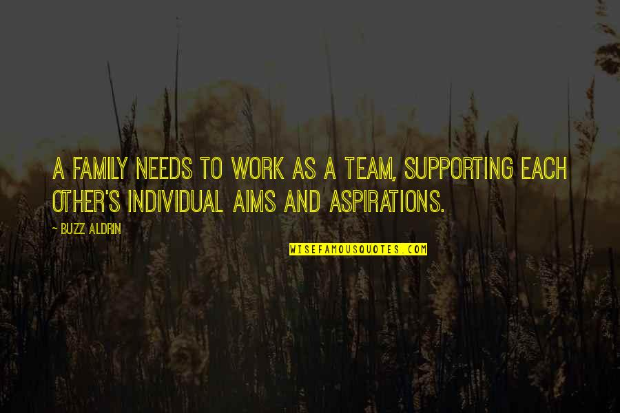 Supporting Each Other Quotes By Buzz Aldrin: A family needs to work as a team,
