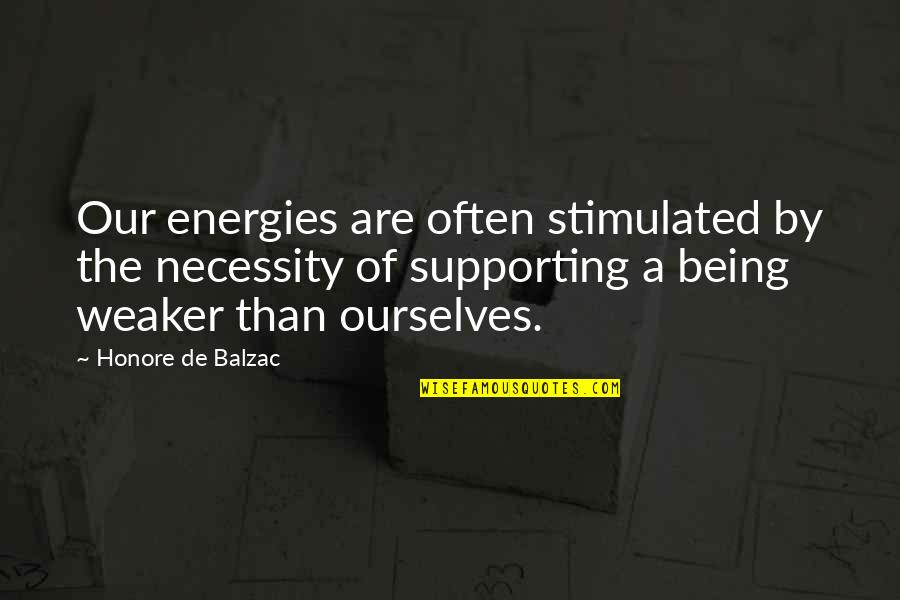 Supporting Each Other Quotes By Honore De Balzac: Our energies are often stimulated by the necessity