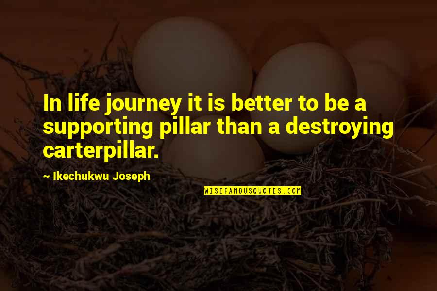 Supporting Each Other Quotes By Ikechukwu Joseph: In life journey it is better to be